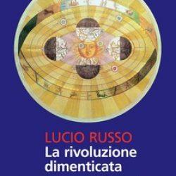 """Recensione di """"La rivoluzione dimenticata - Il pensiero scientifico greco e la scienza moderna"""" di Lucio Russo."""